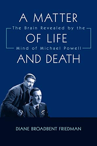 A Matter of Life and Death: The Brain Revealed by the Mind of Michael Powell: Friedman, Diane ...