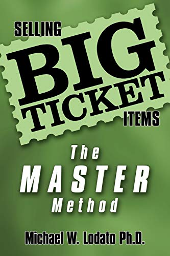 Selling Big Ticket Items: The Master Method: Lodato, PhD Michael W.