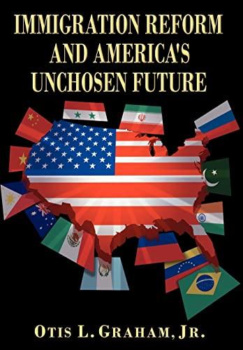 9781438909967: IMMIGRATION REFORM AND AMERICA'S UNCHOSEN FUTURE
