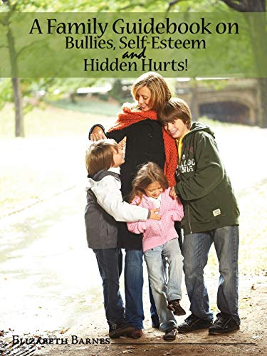 9781438910765: A Family Guidebook on Bullies, Self-Esteem & Hidden Hurts!