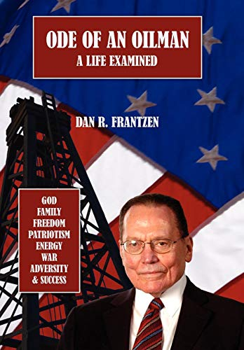 Ode of an Oilman: A Life Examined: Frantzen, Dan R.
