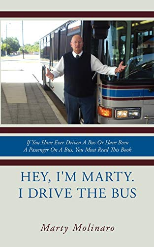 9781438911366: Hey, I'm Marty. I Drive the Bus: If You Have Ever Driven A Bus Or Have Been A Passenger On A Bus, You Must Read This Book
