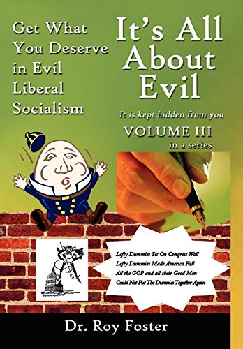 Its All about Evil: Get What You Deserve in Evil Liberal Socialism: Dr. Roy Foster