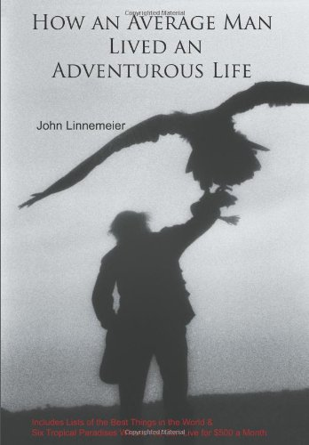9781438912790: How an Average Man Lived an Adventurous Life: Includes Lists of the Best Things in the World & Six Tropical Paradises Where You Can Live for $500 a Month