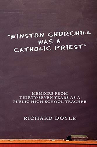 9781438912943: Winston Churchill was a Catholic Priest: Memoirs from Thirty-Seven Years as a Public High School Teacher