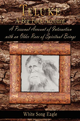 Teluke A Big Foot Account: A Personal Account of Interaction with an Older Race of Spiritual Beings...