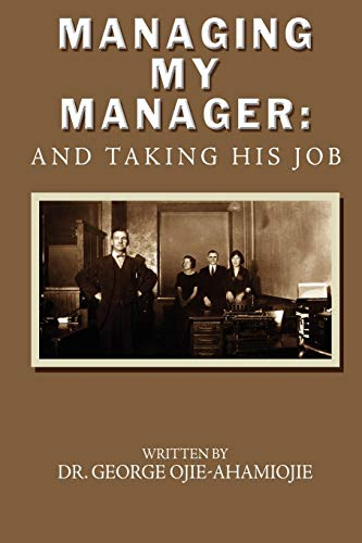 Managing my Manager And Taking His Job: Dr. George Ojie-Ahamiojie