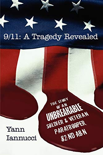 911: A Tragedy Revealed: The Story of an Unbreakable Soldier and Veteran Paratrooper, 82nd Abn: ...