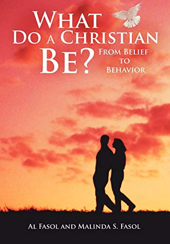 What Do A Christian Be?: From Belief: Al Fasol, Malinda