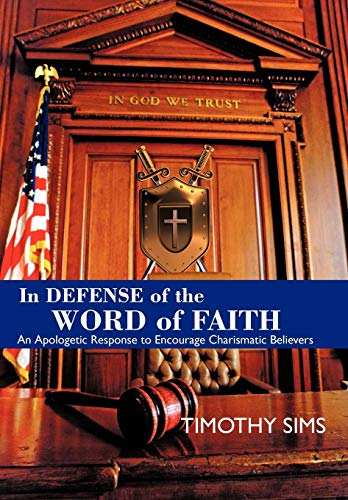 9781438918235: In Defense of the Word of Faith: An Apologetic Response to Encourage Charismatic Believers