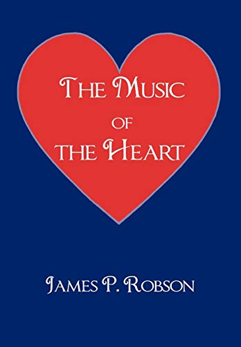 The Music of the Heart: A Collection of Poems of Encouragement: Robson, James P.