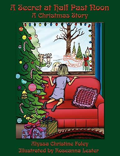 A Secret at Half Past Noon A Christmas Story: Alyssa Foley
