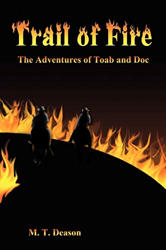 Trail of Fire: The Adventures of Toab and Doc: M. T. Deason