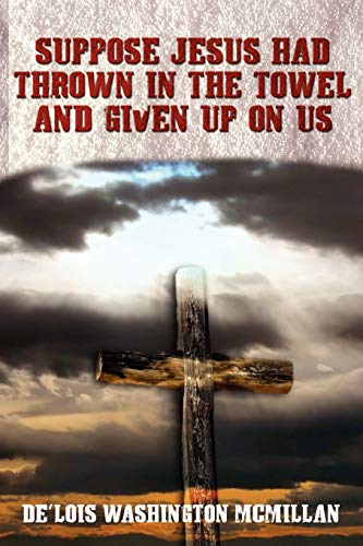 Suppose Jesus Had Thrown In The Towel And Given Up On Us: De'Lois Washington McMillan