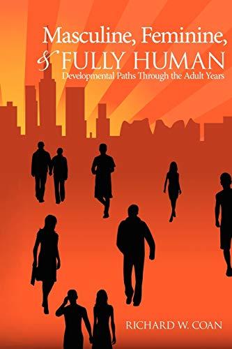 Masculine, Feminine, and Fully Human: Developmental Paths: Coan, Richard W.