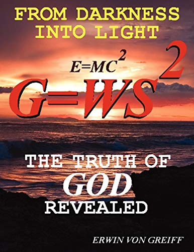From Darkness Into Light: The Truth of God Revealed: Erwin Von Greiff