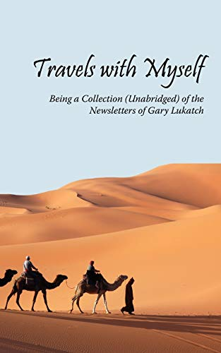 Travels with Myself: Being a Collection (Unabridged) of the Newsletters of Gary Lukatch: Gary ...