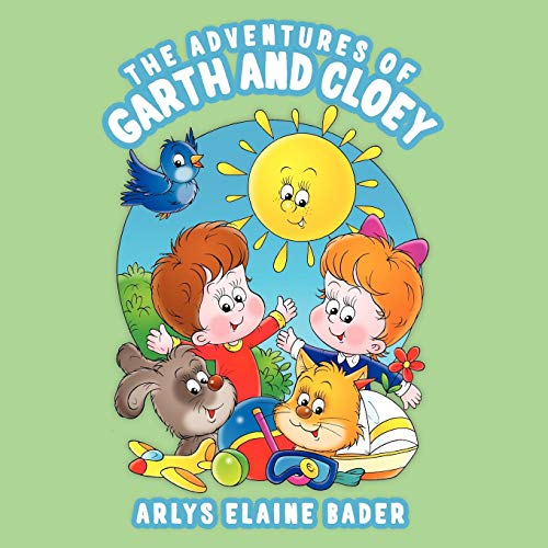 The Adventures of Garth and Cloey: Arlys Elaine Bader