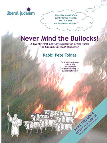 Never Mind the Bullocks A Twenty-First Century Exploration of the Torah for Bar-/bat-Mitzvah ...