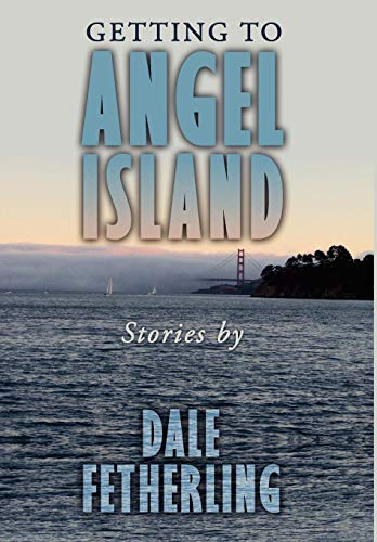 Getting to Angel Island: Stories: Fetherling, Dale
