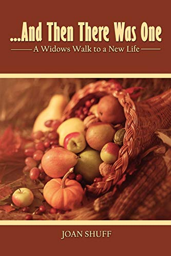 And Then There Was One: A Widows Walk to a New Life: Joan Shuff