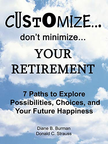 9781438928166: Customize. . . don't minimize. . . Your Retirement: 7 Paths to Explore Possibilities, Choices and Your Future Happiness