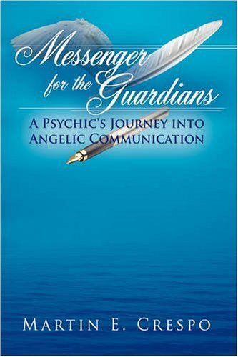 9781438932101: Messenger for the Guardians: A Psychic's Journey Into Angelic Communication