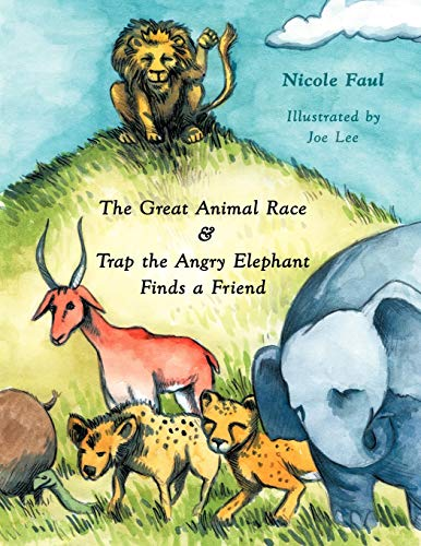 The Great Animal Race Trap the Angry Elephant Finds a Friend: Nicole Faul