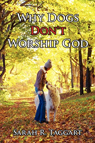 Why Dogs Don't Worship God: Taggart, Sarah R.