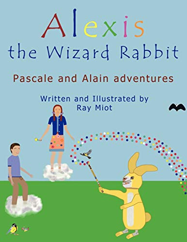 Alexis the Wizard Rabbit: Pascale and Alain: Ray Miot