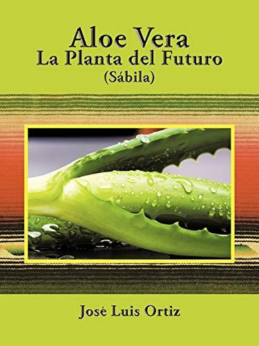 9781438935324: Aloe Vera: La Planta del Futuro: Sábila