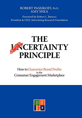The Certainty Principle: How to Guarantee Brand Profits in the Consumer Engagement Marketplace: ...