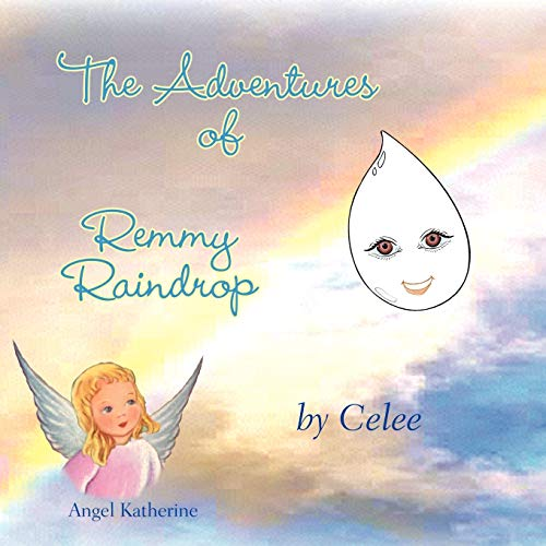 The Adventures Of Remmy Raindrop Book I The Rainbow: Celee Celee