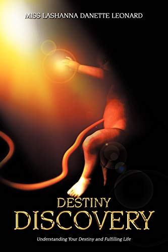 Destiny Discovery Understanding Your Destiny and Fulfilling Life: Miss LaShanna Danette Leonard