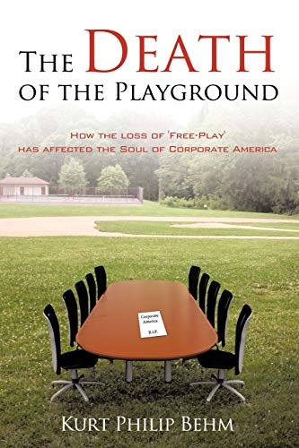 9781438937144: The Death of the Playground: How the lof 'Free-Play' has affected the Soul of Corporate America
