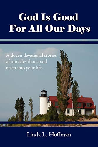God Is Good For All Our Days: A dozen devotional stories of miracles that could reach into your ...