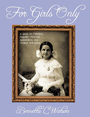 For Girls Only: A Book on Manners, Etiquette, Personal Appearance, and Positive Self-Image: Watson,...
