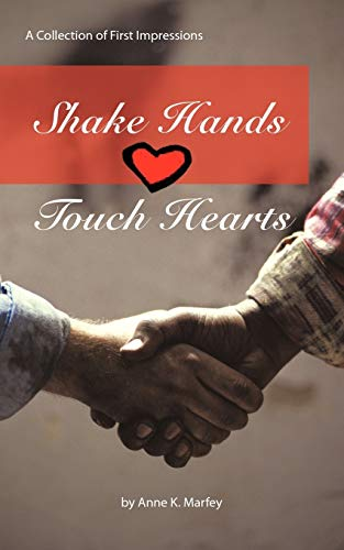 Shake Hands Touch Hearts: A Collection of: Marfey, Anne K.
