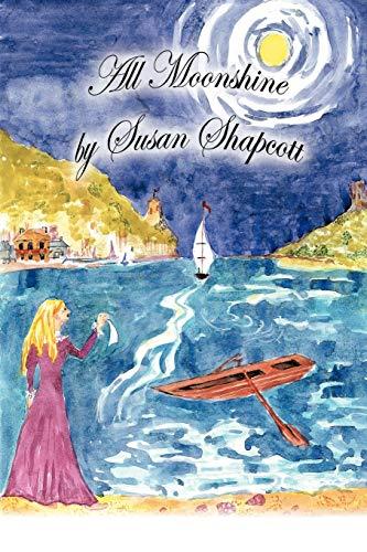 All Moonshine: Susan Shapcott