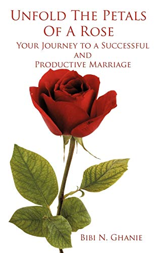 9781438943053: Unfold The Petals Of A Rose: Your Journey to a Successful and Productive Marriage