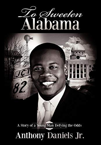 To Sweeten Alabama: A Story of a Young Man Defying the Odds: Daniels Jr., Anthony