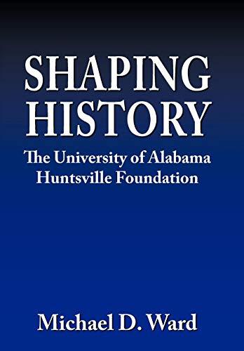 9781438944678: Shaping History: The University of Alabama Hunstville Foundation