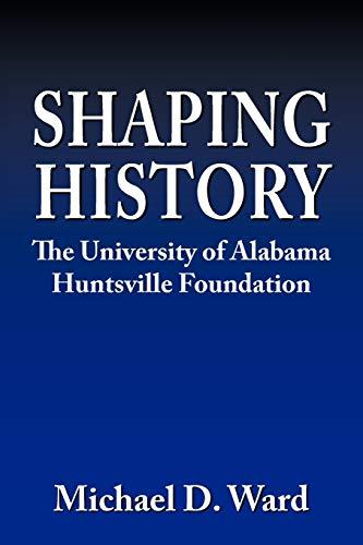 9781438944685: Shaping History: The University of Alabama Huntsville Foundation