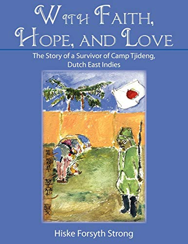 9781438944692: With Faith, Hope, And Love: The Story Of A Survivor Of Camp Tjideng, Dutch East Indies