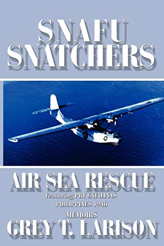 9781438944937: Snafu Snatchers: Air Sea Rescue Featuring PBY Catalinas - Philippines 1946