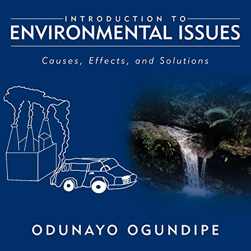 Introduction to Environmental Issues: Causes, Effects, and Solutions: Odunayo Ogundipe