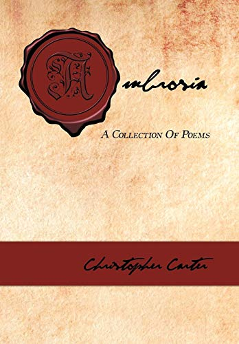 Ambrosia: A Collection of Poems: Christopher Carter