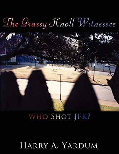 9781438945613: The Grassy Knoll Witnesses: Who Shot JFK?