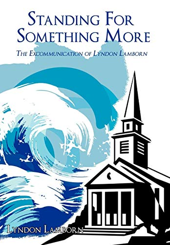 Standing for Something More: The Excommunication of Lyndon Lamborn: Lyndon Lamborn