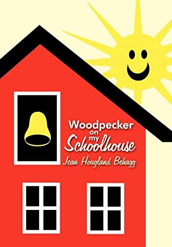 Woodpecker on my Schoolhouse: Jean Hougland Behagg